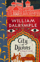 City of Djinns: A Year in Delhi by William Dalrymple
