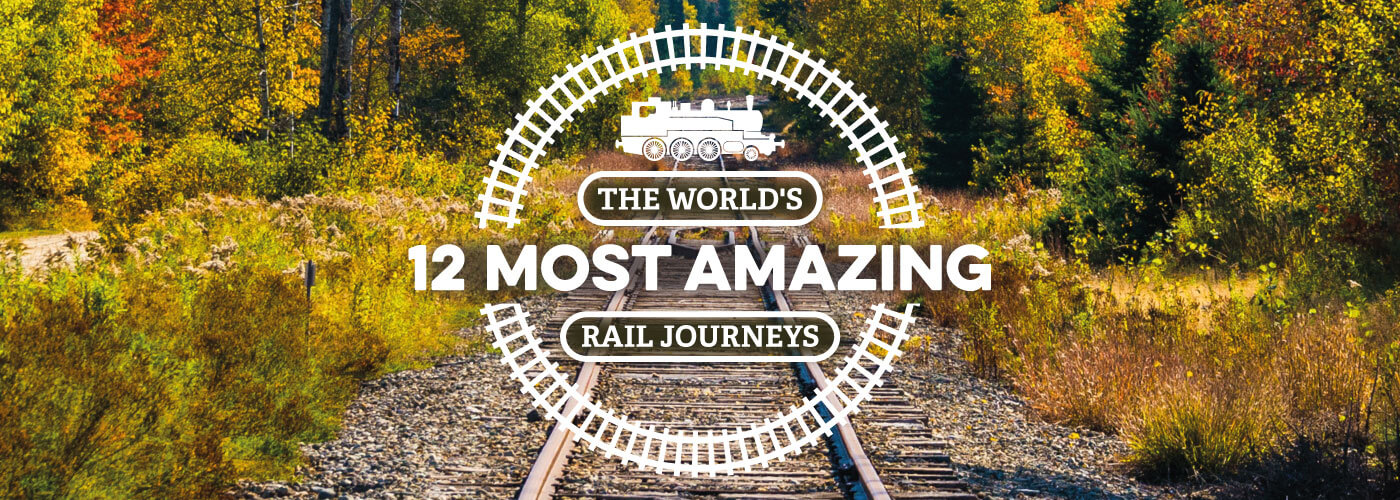 The World's 12 Most Amazing Rail Journeys